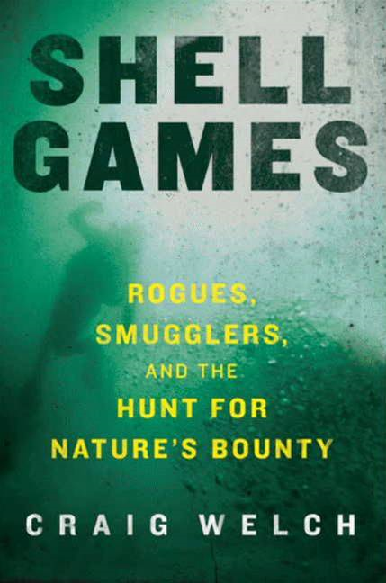 Shell Games: Rogues, Smugglers, and the Hunt for Nature's Bounty By: Craig Welch