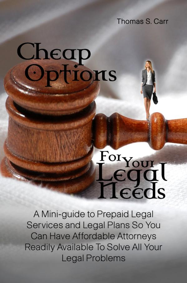 Cheap Options For Your Legal Needs By: Thomas S. Carr