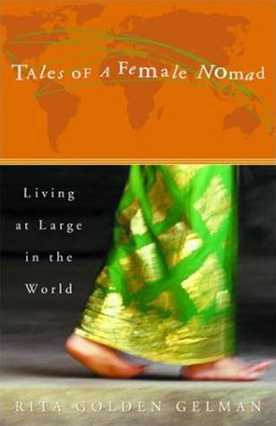 Tales of a Female Nomad By: Rita Golden Gelman
