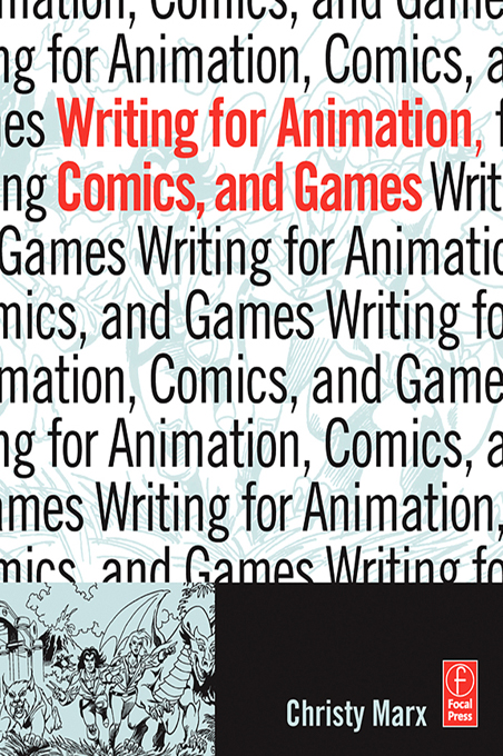 Writing for Animation, Comics, and Games By: Christy Marx