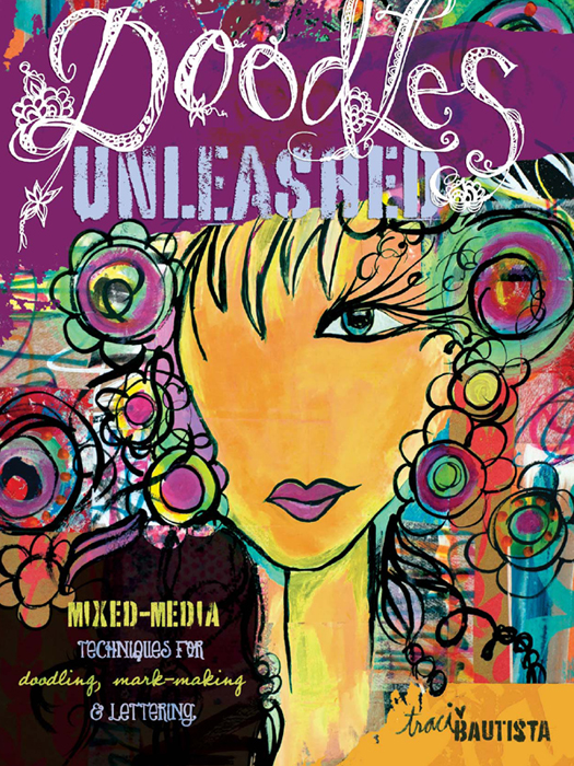 Doodles Unleashed Mixed-Media Techniques for Doodling,  Mark-Making & Lettering