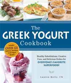 The Greek Yogurt Cookbook Includes Over 125 Delicious, Nutritious Greek Yogurt Recipes