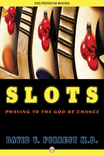 Slots: Praying to the God of Chance By: David V. Forrest, MD