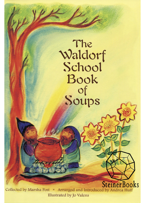 The Waldorf School Book of Soups By: Marsha Post,Jo Valens
