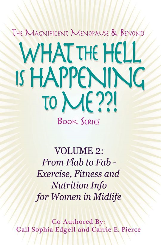 What the Hell is Happening to Me? Volume 2: From Flab to Fab by Gail Sophia Edgell and Carrie E. Pierce