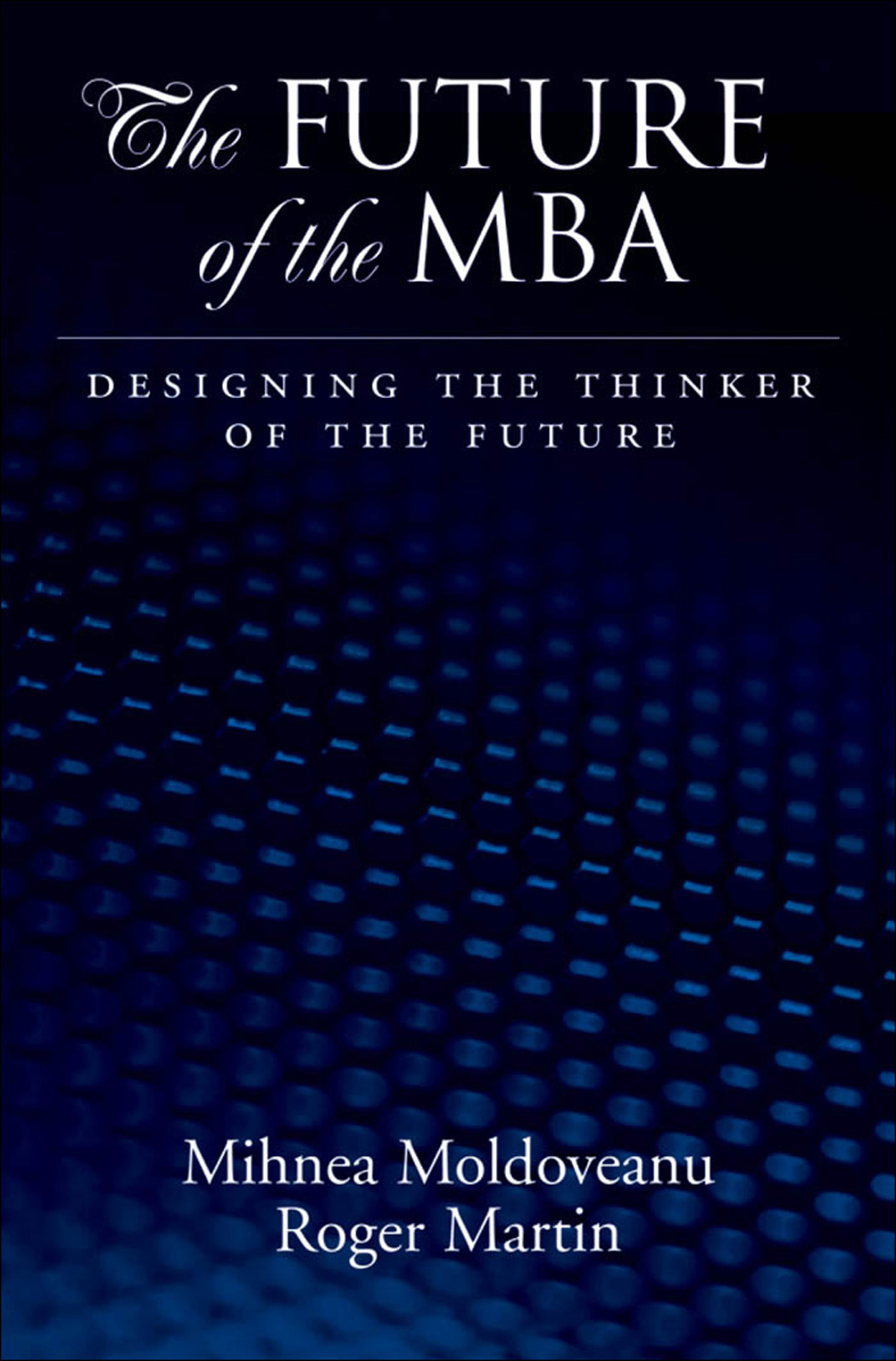The Future of the MBA:Designing the Thinker of the Future