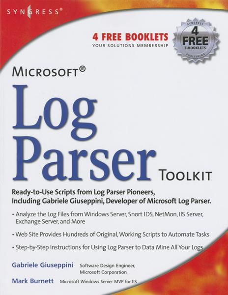 Microsoft Log Parser Toolkit A complete toolkit for Microsoft's undocumented log analysis tool