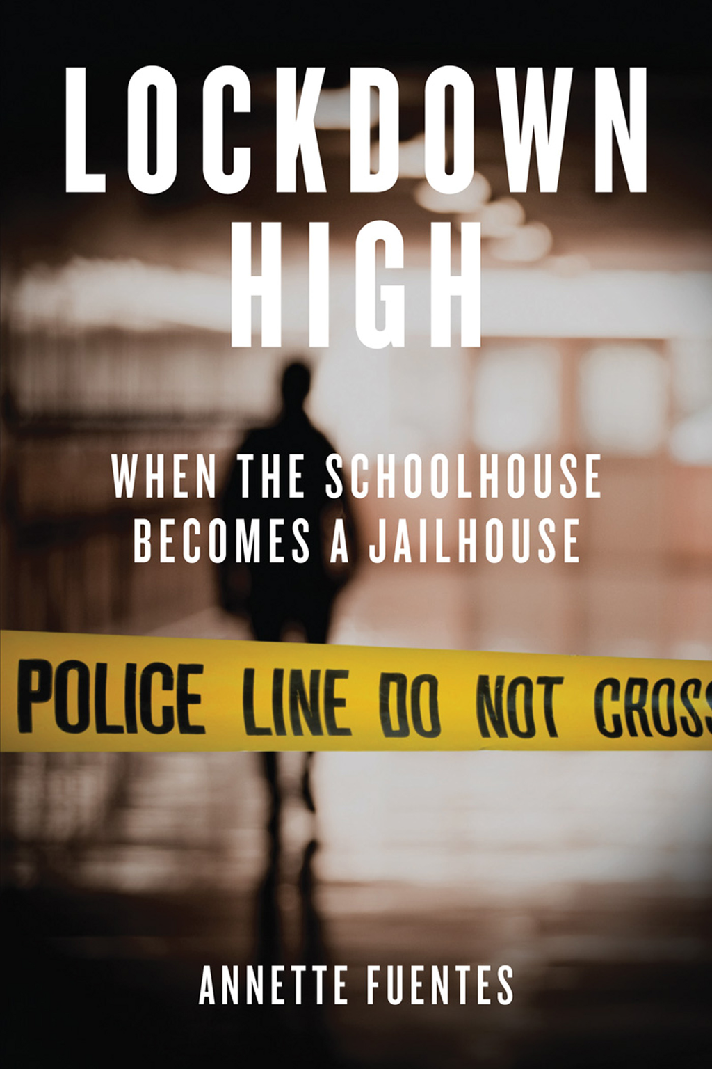 Lockdown High: When the Schoolhouse Becomes a Jailhouse By: Annette Fuentes