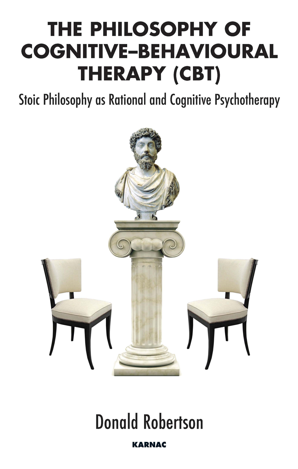 The Philosophy of Cognitive-Behavioural Therapy (CBT) By: Donald Robertson