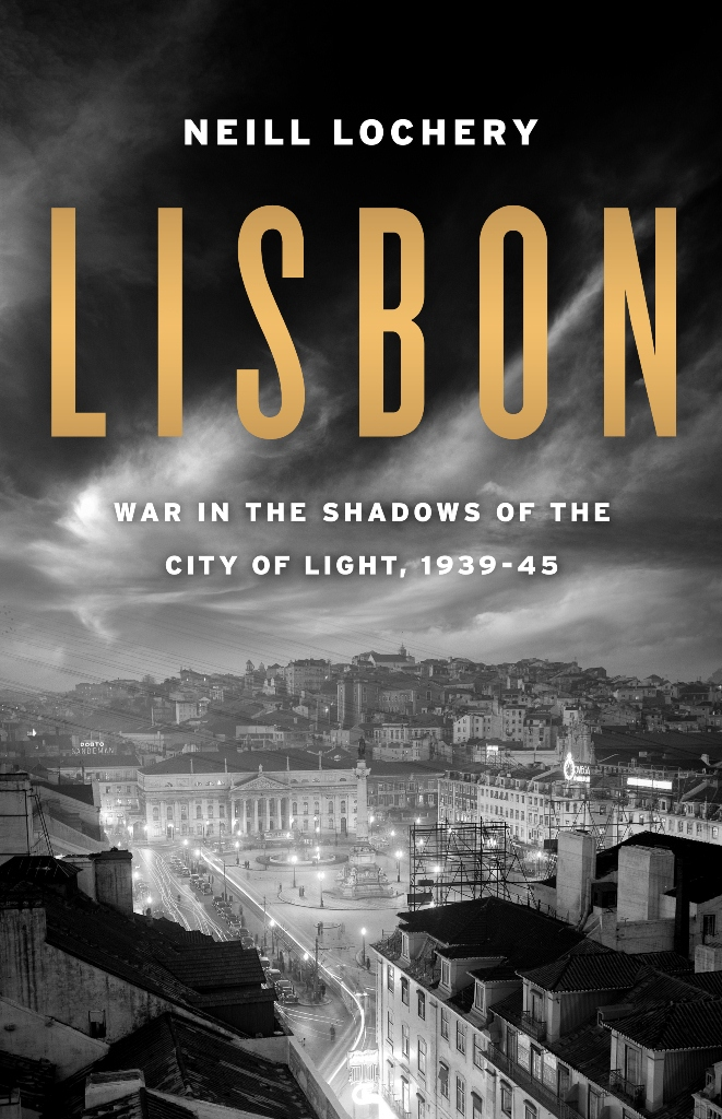 Lisbon: War in the Shadows of the City of Light, 1939-45 By: Neill Lochery