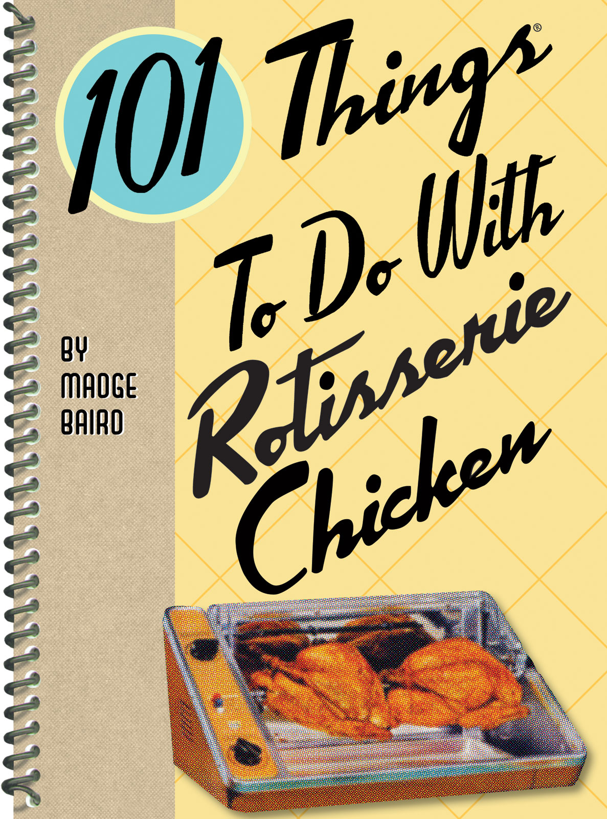 101 Things to do with Rotisserie Chicken By: Madge Baird