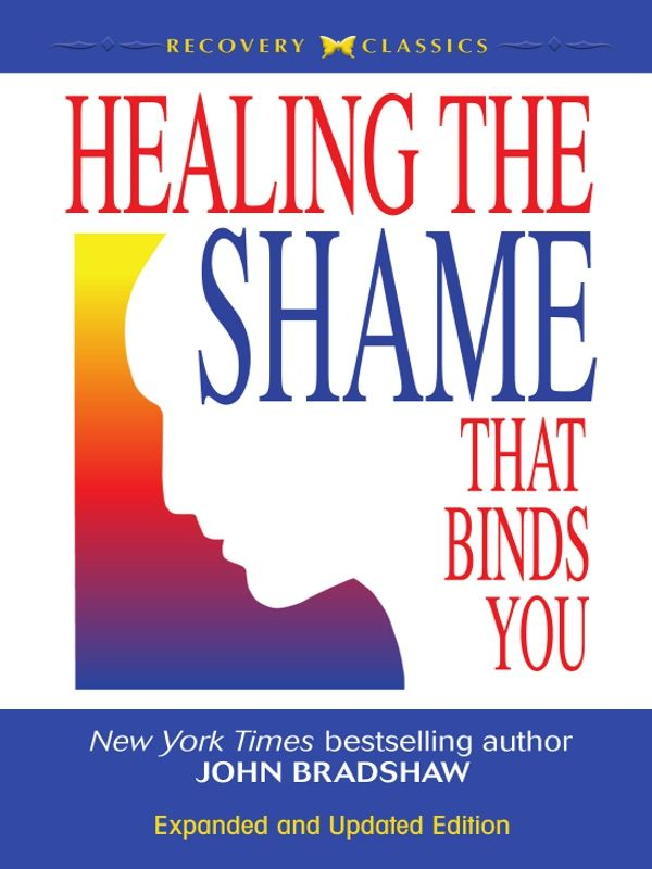 Healing the Shame that Binds You By: John Bradshaw