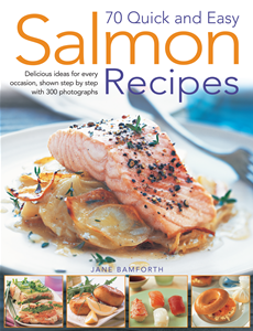 70 Quick and Easy Salmon Recipes Delicious Ideas For Every Occasion, Shown Step by Step With 300 Photographs