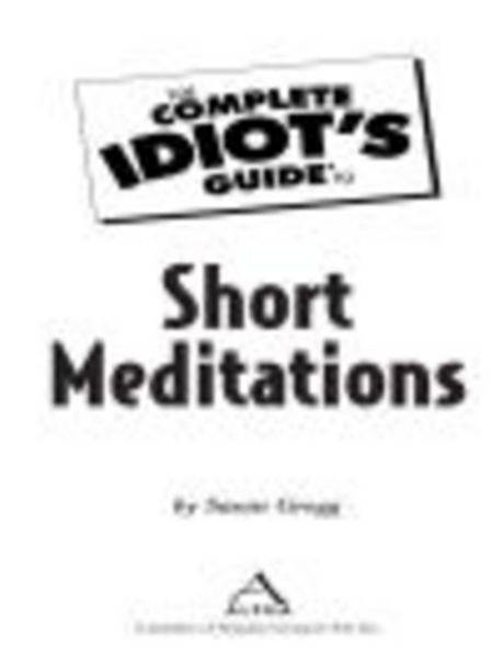 The Complete Idiot's Guide to Short Meditations By: Susan Gregg