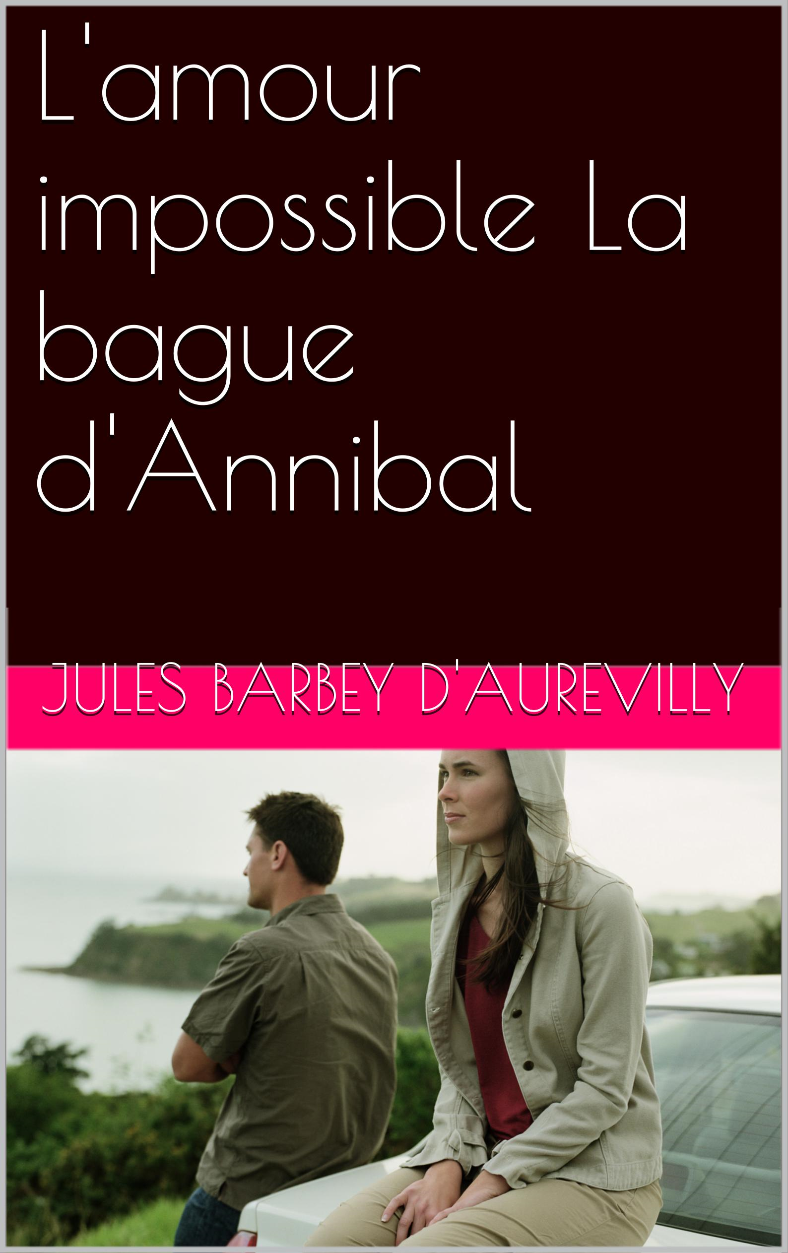 Jules Barbey d'Aurevilly - L'amour impossible  La bague d'Annibal