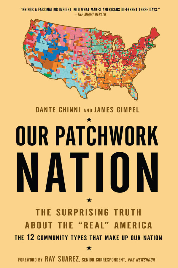 Our Patchwork Nation By: Dante Chinni,James Gimpel,  Ph.D.