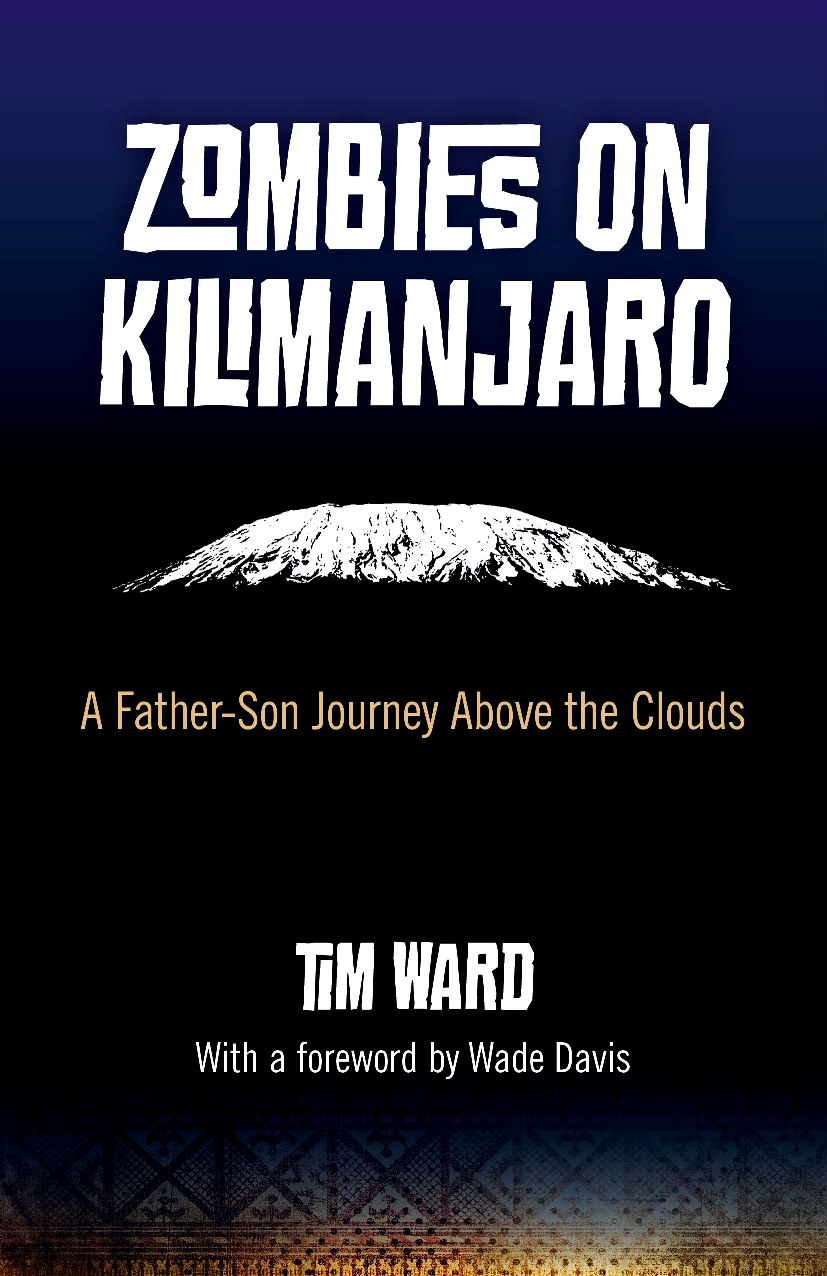 Zombies on Kilimanjaro: A Father/Son Journey Above the Clouds By: Tim Ward