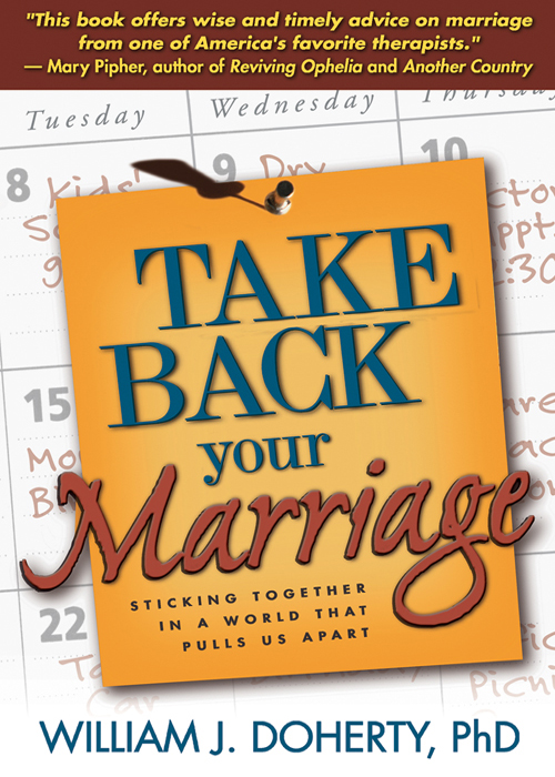 Take Back Your Marriage By: William J. Doherty, Phd