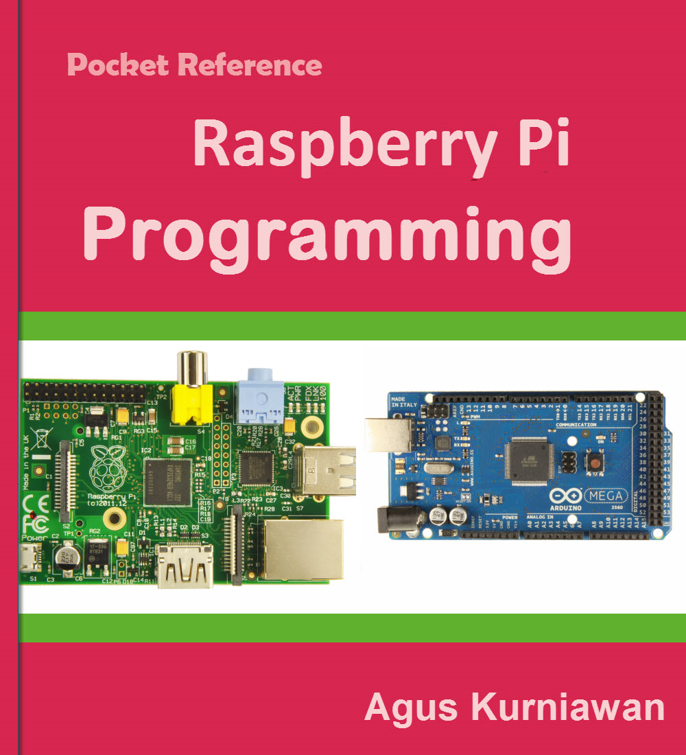 Pocket Reference: Raspberry Pi Programming By: Agus Kurniawan