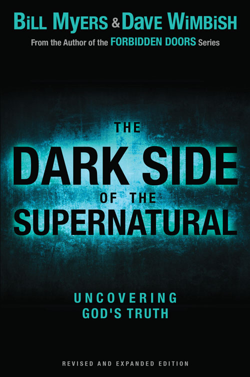 The Dark Side of the Supernatural, Revised and Expanded Edition By: Bill   Myers,David   Wimbish