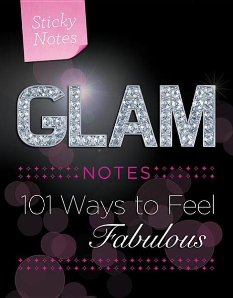 Glam Notes: 101 Ways to Feel Fabulous