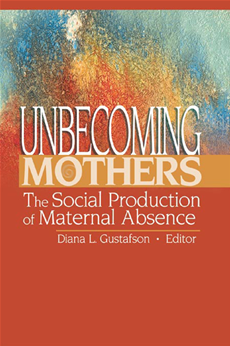 Unbecoming Mothers The Social Production of Maternal Absence