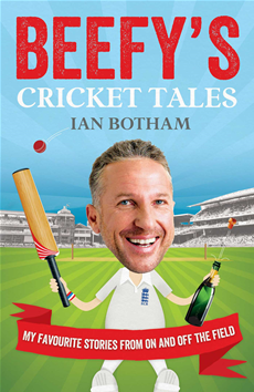 Beefy's Cricket Tales My Favourite Stories from On and Off the Field