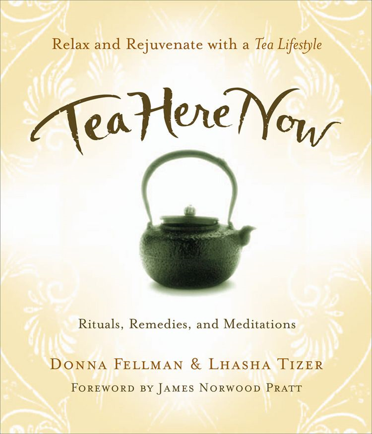 Tea Here Now By: Donna Fellman and Lhasha Tizer