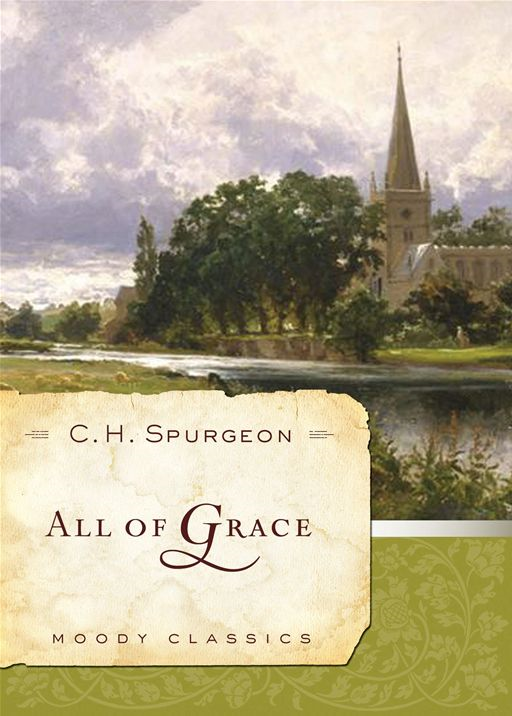 All Of Grace By: C .H. H. Spurgeon