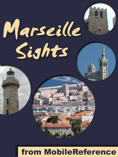 Marseille Sights:  a travel guide to the top 20 attractions in Marseille, France (Mobi Sights) By: MobileReference