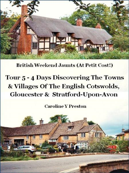 British Weekend Jaunts: Tour 5 - 4 Days Discovering The Towns & Villages Of The English Cotswolds, Gloucester & Stratford-Upon-Avon