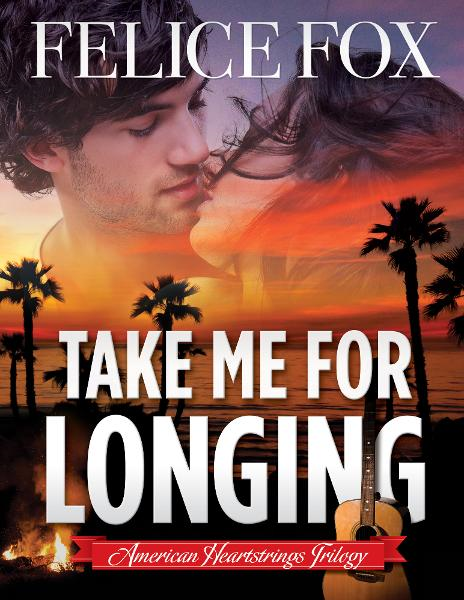 Take Me for Longing By: Felice Fox