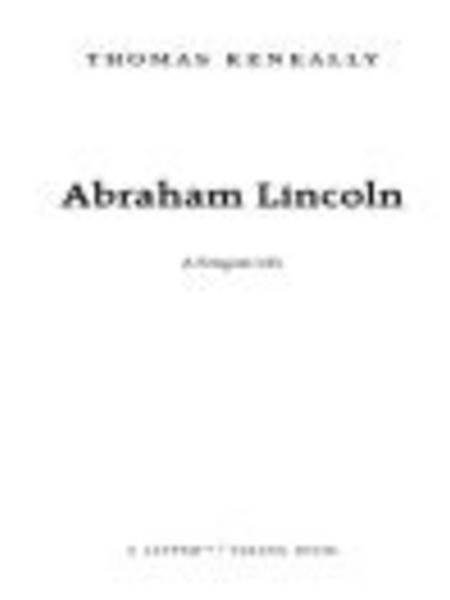 Abraham Lincoln: A Life By: Thomas Keneally