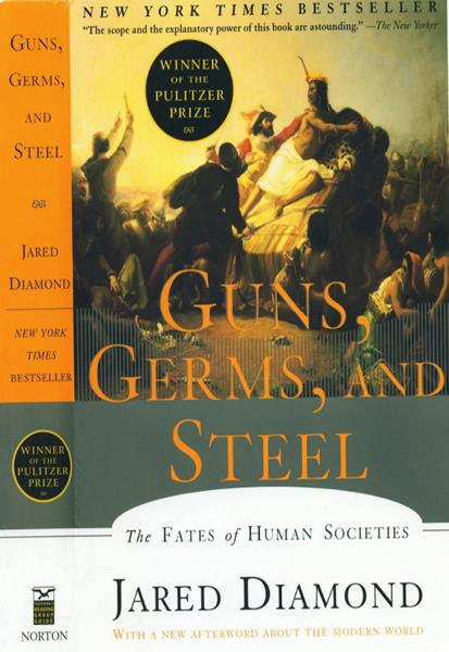Guns, Germs, and Steel: The Fates of Human Societies By: Jared Diamond