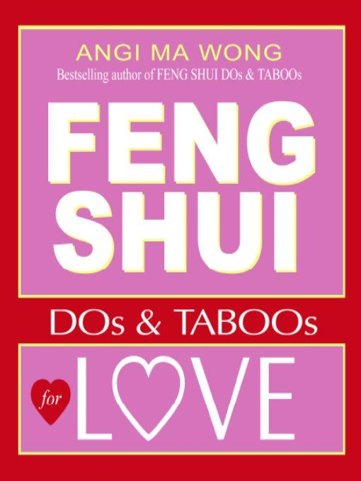 Feng Shui Do's and Taboos for Love By: Angi Ma Wong