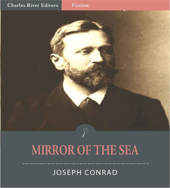 Mirror of the Sea (Illustrated Edition) By: Joseph Conrad