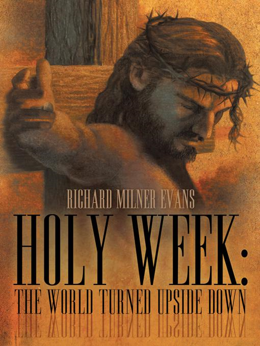Holy Week: The World Turned Upside Down