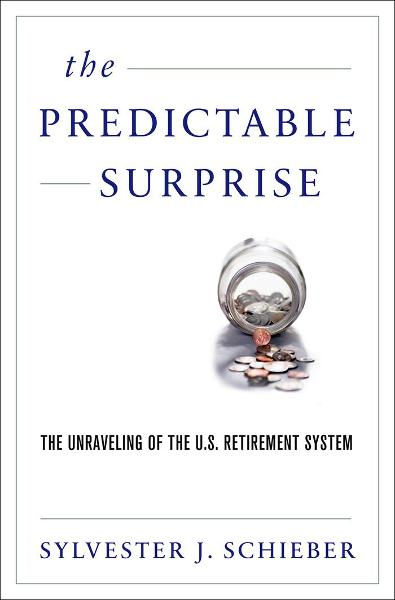 The Predictable Surprise : The Unraveling of the U.S. Retirement System