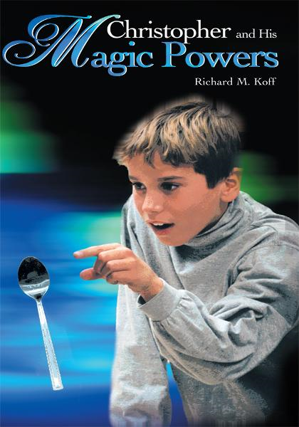 Christopher and His Magic Powers By: Richard Koff