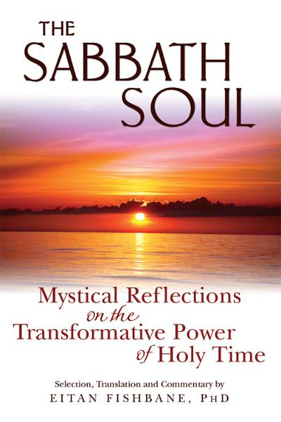 The Sabbath Soul: Mystical Reflections on the Transformative Power ofHoly Time