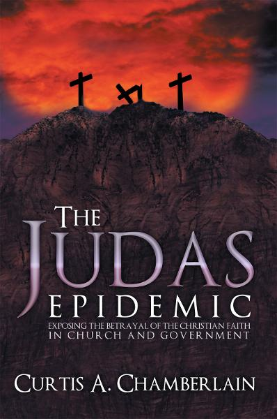 The Judas Epidemic By: Curtis A. Chamberlain