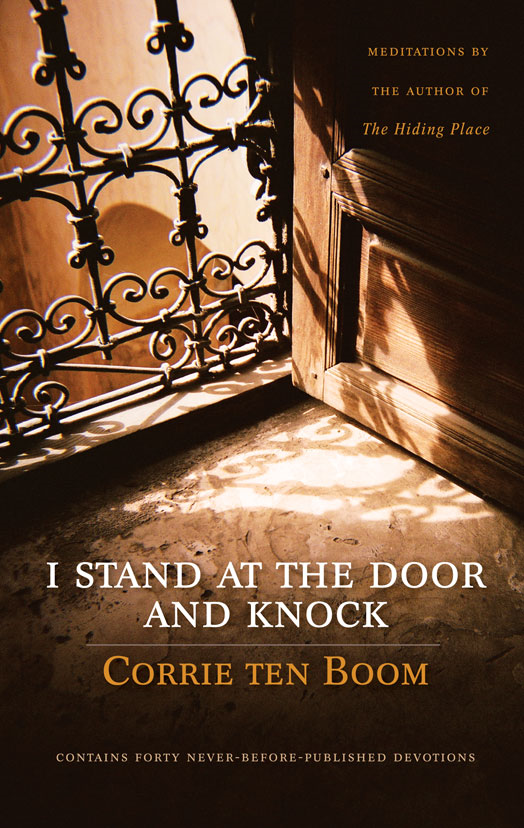 I Stand at the Door and Knock By: Corrie   ten Boom