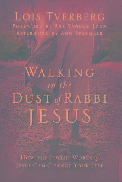 Walking in the Dust of Rabbi Jesus By: Lois   Tverberg