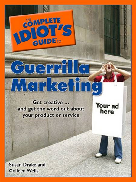 The Complete Idiot's Guide to Guerrilla Marketing