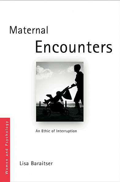 Maternal Encounters The Ethics of Interruption