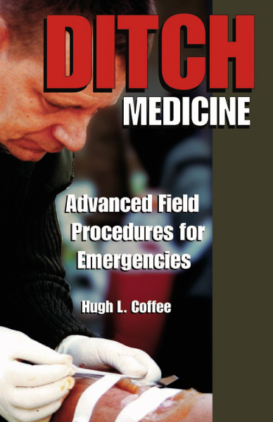 Ditch Medicine: Advanced Field Procedures for Emergencies By: Coffee, Hugh L.