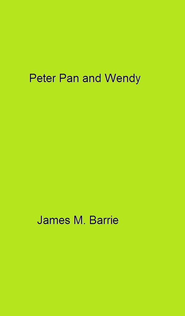 Peter Pan and Wendy By: James M. Barrie