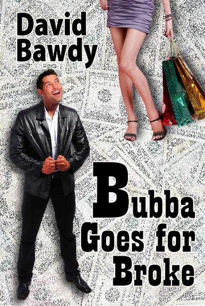 Bubba Goes for Broke By: David Bawdy
