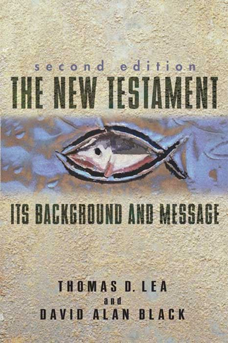 The New Testament: Its Background and Message By: David Alan Black,Thomas Lea