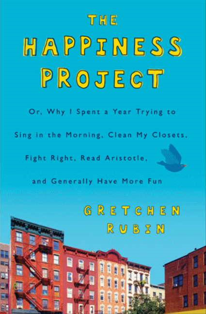 The Happiness Project: Or, Why I Spent a Year Trying to Sing in the Morning, Clean My Closets, Fight Right, Read Aristotle, and Generally Have More Fun By: Gretchen Rubin